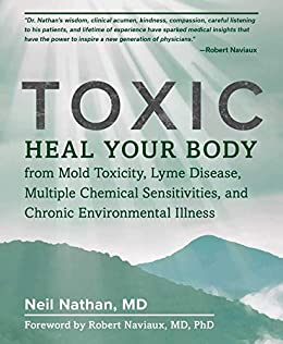 Toxic: Heal Your Body from Mold Toxicity, Lyme Disease, Multiple Chemical Sensitivities, and Chronic Environmental Illness by [Neil Nathan]
