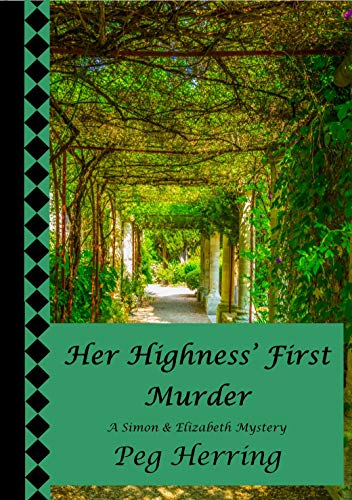 Her Highness' First Murder (A Simon & Elizabeth Mystery Book 1) by [Peg Herring]