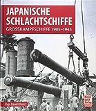 Japanische Schlachtschiffe: Grosskampfschiffe 1905-1945 - Ingo Bauernfeind