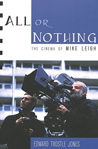 All or Nothing: The Cinema of Mike Leigh (Framing Film)