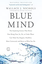 Blue Mind: The Surprising Science That Shows How Being Near, In, On, or Under Water Can Make You Happier, Healthier, More ...