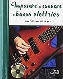 imparare a suonare il basso elettrico. una guida per principianti. ediz. a spirale. con cd-audio