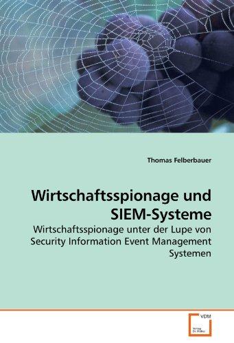 Wirtschaftsspionage und SIEM-Systeme: Wirtschaftsspionage unter der Lupe von Security Information Event Management Systemen