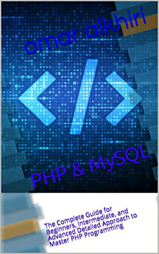 PHP & MySQL: The Complete Guide for Beginners, Intermediate, and Advanced Detailed Approach to Master PHP Programming (English Edition)