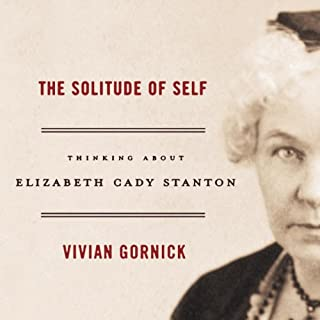 The Solitude of Self     Thinking About Elizabeth Cady Stanton              By:                                                                                                                                 Vivian Gornick                               Narrated by:                                                                                                                                 Theresa Conkin                      Length: 4 hrs and 44 mins     1 rating     Overall 1.0