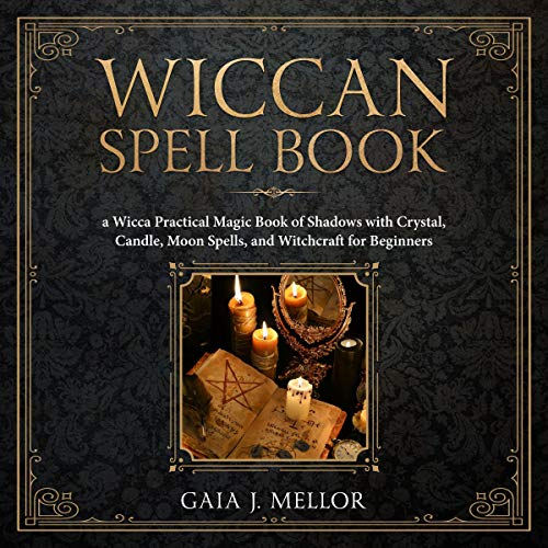 Wiccan Spell Book: A Wicca Practical Magic Book of Shadows with Crystal, Candle, Moon Spells, and Witchcraft for Beginners cover art