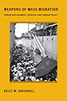 Weapons of Mass Migration (Cornell Studies in Security Affairs)