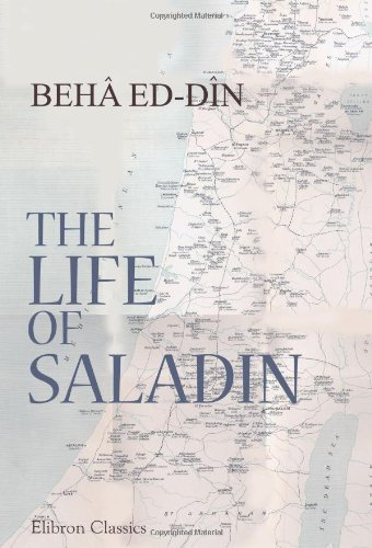 The Life of Saladin: Saladin: or, What Befell Sultan Yusuf (Salah ed-Din, 1137-1193 A.D.)