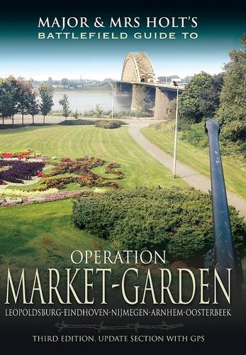 Major and Mrs Holt's Battlefield Guide to Operation Market Garden [Idioma Inglés]