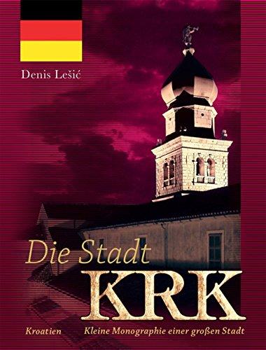 Die Stadt Krk: Kroatien - Kleine Monographie einer großen Stadt (German Edition)