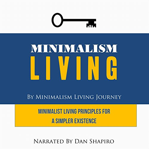 Minimalism Living: Minimalist Living Principles for a Simpler Existence audiobook cover art