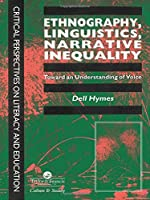 Ethnography, Linguistics, Narrative Inequality: Toward An Understanding Of Voice (Critical Perspectives on Literacy and Education)