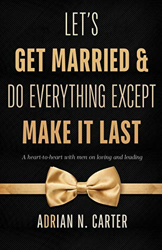 Let's Get Married & Do Everything Except Make It Last: A...