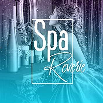 Spa Reverie: Relaxing Music for Massage, Bath Time, Stress Relief & Wellness