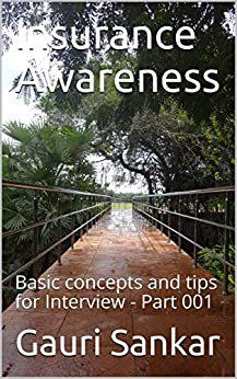 Insurance Awareness: Basic concepts and tips for Interview - Part 001 (First edition Book 1) by [Gauri Sankar]