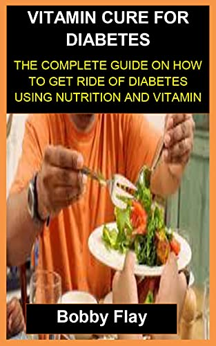 VITAMIN CURE FOR DIABETES: VITAMIN CURE FOR DIABETES: THE COMPLETE GUIDE ON HOW TO GET RIDE OF DIABETES USING NUTRITION AND VITAMIN (EXCELLENT READ Book 23) (English Edition)