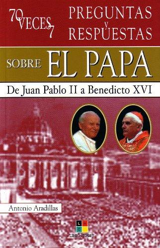 70 veces 7 preguntas y respuestas sobre el papa / 70 Times 7 Questions and Answers about the Pope: De Juan Pablo II a Benedicto XVI