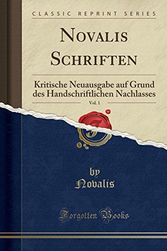 Novalis Schriften, Vol. 1: Kritische Neuausgabe auf Grund des Handschriftlichen Nachlasses (Classic Reprint)