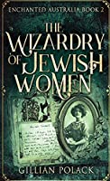 The Wizardry Of Jewish Women (Enchanted Australia)