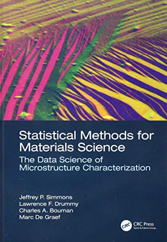 Compare Textbook Prices for Statistical Methods for Materials Science: The Data Science of Microstructure Characterization 1 Edition ISBN 9781498738200 by Simmons, Jeffrey P.,Drummy, Lawrence F.,Bouman, Charles A.,De Graef, Marc