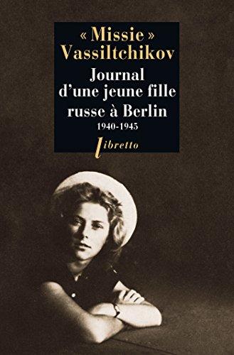 Journal d'une jeune fille Russe à Berlin 1940-1945 (Libretto t. 239) eBook:  Vassiltchikov, Missie, Jarriges, Anne-Marie, Guibard, Anne: Amazon.fr