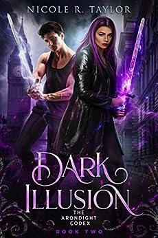 Dark Illusion (The Arondight Codex Book 2) by [Nicole R Taylor]