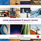 Color Management & Quality Output: Working with Color from Camera to Display to Print: (The Digital Imaging...