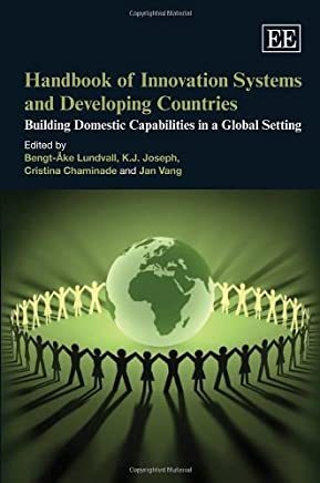 Handbook of Innovation Systems and Developing Countries: Building Domestic Capabilities in a Global Setting