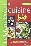 Le Grand Dico de la cuisine bio : 150 ingrédients à la loupe, des recettes simples et gourmandes
