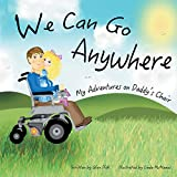 We Can Go Anywhere: My Adventures on Daddy's Chair