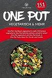 One Pot Kochbuch vegetarisch & mehr: 151 leckere vegetarische One Pot Gerichte einfach, schnell & lecker! One Pot vegetarisch mit One Pot Meals, & One Pot Pasta Ideen für Kinder und Familie.