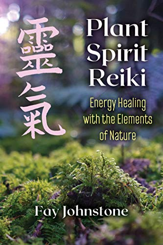 Plant Spirit Reiki: Energy Healing with the Elements of Nature
