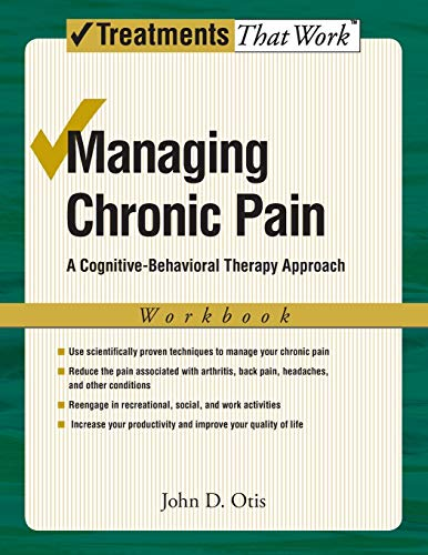 Compare Textbook Prices for Managing Chronic Pain: A Cognitive-Behavioral Therapy Approach Workbook Treatments That Work Workbook Edition ISBN 9780195329179 by Otis, John
