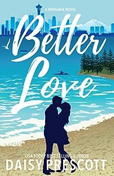Better Love: A Second Chance Small Town Romance (Wingmen Book 4) by [Daisy Prescott]