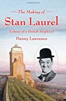 The Making of Stan Laurel: Echoes of an English Boyhood