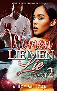 Women Lie Men Lie part 2: A Gritty Urban Fiction Novel of Vengeance and Murder Set in Pontiac, Michigan by [A. Roy Milligan]