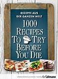 1000 Recipes To Try Before You Die. Rezepte aus der ganzen Welt.