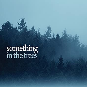 Something in the Trees