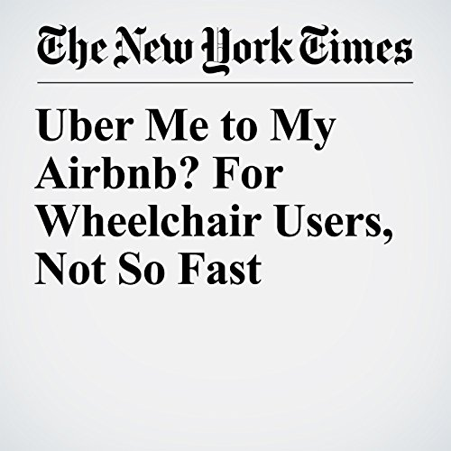 Uber Me to My Airbnb? For Wheelchair Users, Not So Fast copertina
