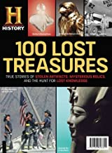 100 Lost Treasures: True Stories of Stolen Artifacts, Mysterious Relics, and the Hunt for Lost Knowledge by History Channel (2016-10-28)