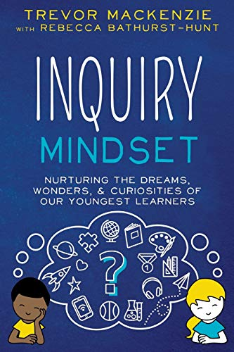 Compare Textbook Prices for Inquiry Mindset: Nurturing the Dreams, Wonders, and Curiosities of Our Youngest Learners  ISBN 9781733646840 by MacKenzie, Trevor,Bathurst-Hunt, Rebecca