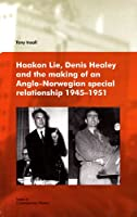 Haakon Lie, Denis Healey and the Making of an Anglo-norwegian Special Relationship 1945-1951
