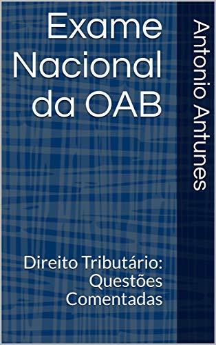 Exame Nacional da OAB: Direito Tributário: Questões Comentadas