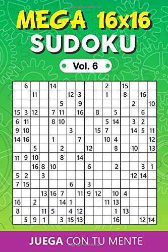 MEGA SUDOKU 16x16 Vol. 6: 100 Sudoku Puzzles 16x16 Grids for Adults | Perfectly to Improve Memory, Logic and Keep the Mind Sharp | One Puzzle per Page | Includes Solutions