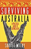 Surviving Australia: A Practical Guide to Staying Alive [Lingua Inglese]...