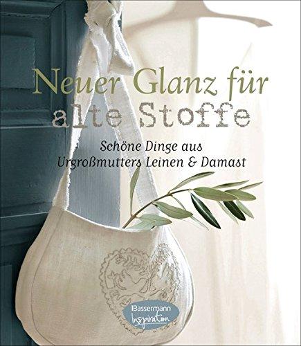 Neuer Glanz für alte Stoffe: Schöne Dinge zum Nähen aus Urgroßmutters Leinen und Damast