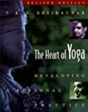 The Heart of Yoga: Developing a Personal Practice - T. K. V. Desikachar