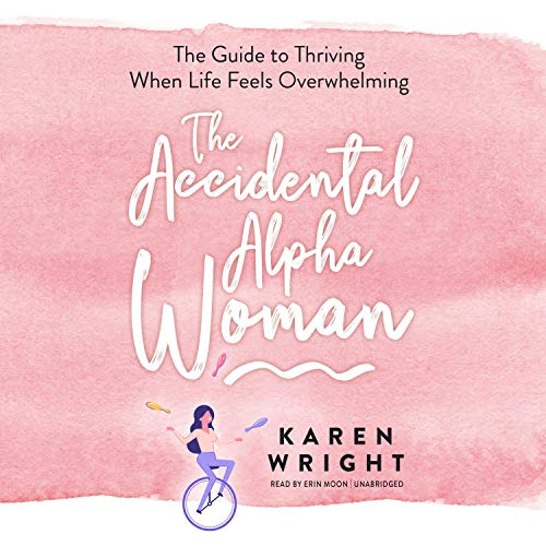 The Accidental Alpha Woman Audiobook By Karen Wright cover art
