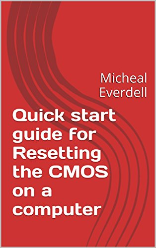 Quick start guide for Resetting the CMOS on a computer: Micheal Everdell (English Edition)