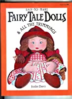 Easy-To-Make Fairy Tale Dolls & All the Trimmings (Easy-to-Make Craft Series) 0913589705 Book Cover